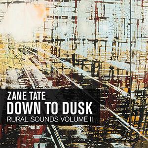Zane Tate – Down to Dusk: Rural Sounds Volume 2